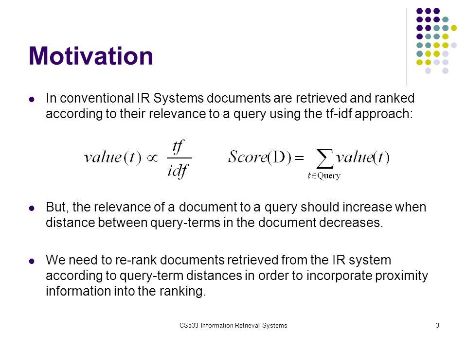 CS533 Information Retrieval Systems4 Motivation Example Query: renk körlüğü renk AND körlük Göz Duyusu; ışık, şekil, renk, hareket ve derinlik gibi çok çeşitli özelliklerin toplamıdır.