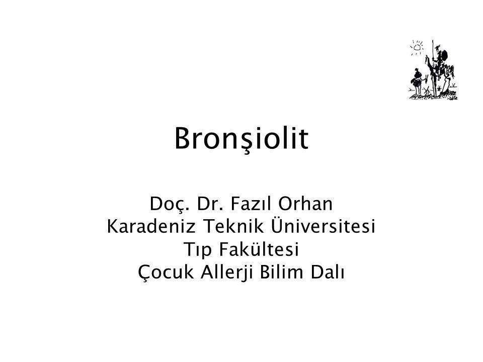 Bronşiolit Doç. Dr. Fazıl Orhan Karadeniz Teknik Üniversitesi Tıp Fakültesi Çocuk Allerji Bilim Dalı