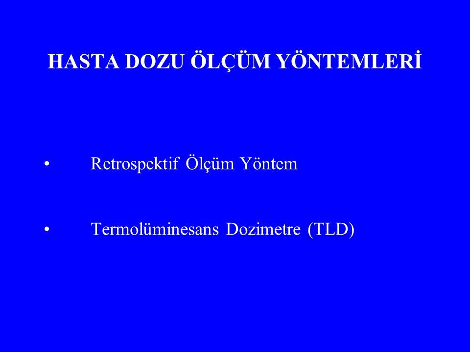 HASTA DOZU ÖLÇÜM YÖNTEMLERİ Retrospektif Ölçüm Yöntem Termolüminesans Dozimetre (TLD)