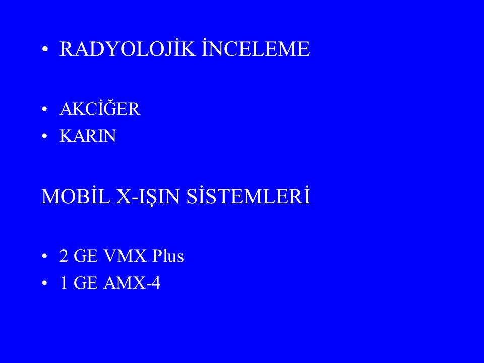 RADYOLOJİK İNCELEME AKCİĞER KARIN MOBİL X-IŞIN SİSTEMLERİ 2 GE VMX Plus 1 GE AMX-4