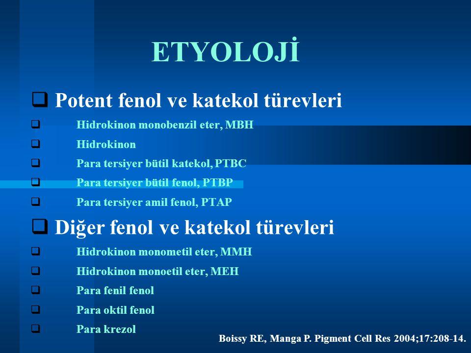 ETYOLOJİ  Potent fenol ve katekol türevleri  Hidrokinon monobenzil eter, MBH  Hidrokinon  Para tersiyer bütil katekol, PTBC  Para tersiyer bütil fenol, PTBP  Para tersiyer amil fenol, PTAP  Diğer fenol ve katekol türevleri  Hidrokinon monometil eter, MMH  Hidrokinon monoetil eter, MEH  Para fenil fenol  Para oktil fenol  Para krezol Boissy RE, Manga P.