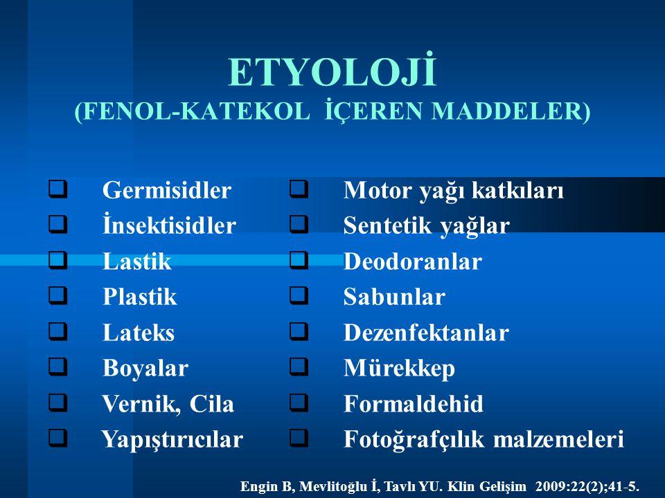 ETYOLOJİ (FENOL-KATEKOL İÇEREN MADDELER)  Germisidler  İnsektisidler  Lastik  Plastik  Lateks  Boyalar  Vernik, Cila  Yapıştırıcılar  Motor y