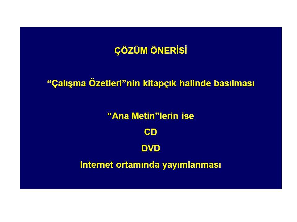 """ÇÖZÜM ÖNERİSİ """"Çalışma Özetleri""""nin kitapçık halinde basılması """"Ana Metin""""lerin ise CD DVD Internet ortamında yayımlanması"""