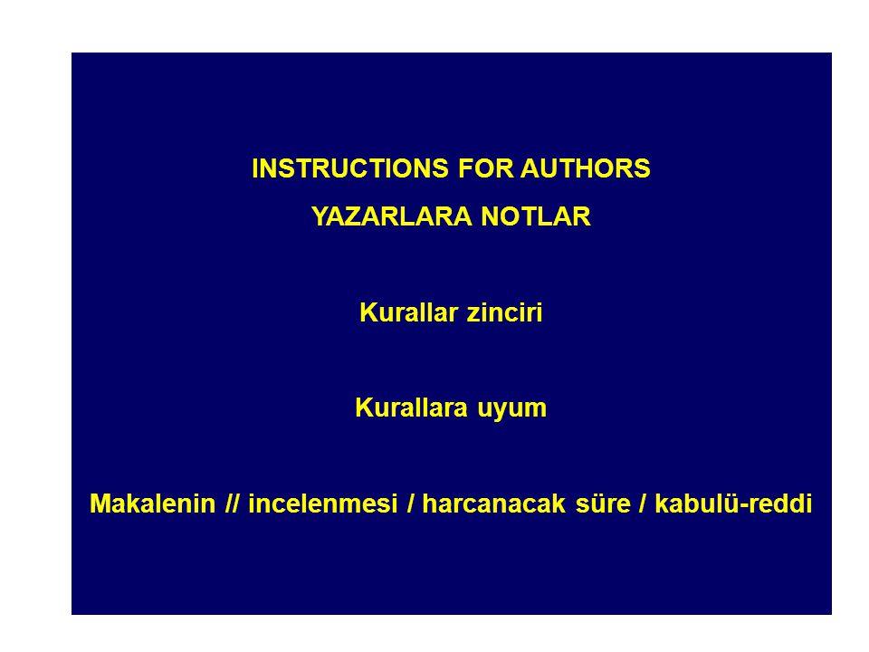 INSTRUCTIONS FOR AUTHORS YAZARLARA NOTLAR Kurallar zinciri Kurallara uyum Makalenin // incelenmesi / harcanacak süre / kabulü-reddi