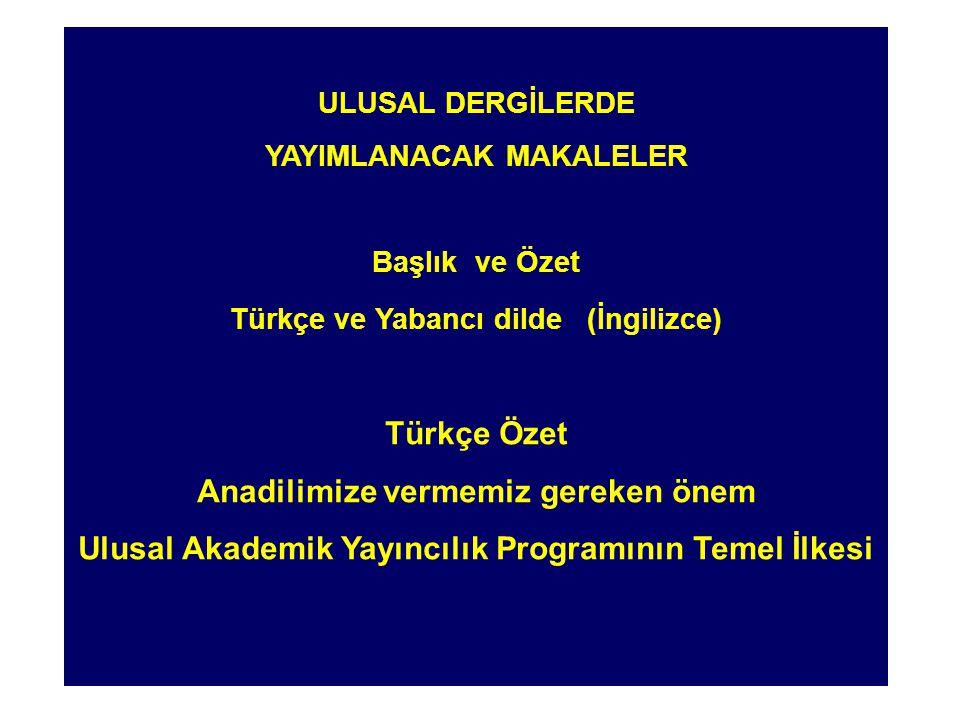 ULUSAL DERGİLERDE YAYIMLANACAK MAKALELER Başlık ve Özet Türkçe ve Yabancı dilde (İngilizce) Türkçe Özet Anadilimize vermemiz gereken önem Ulusal Akade