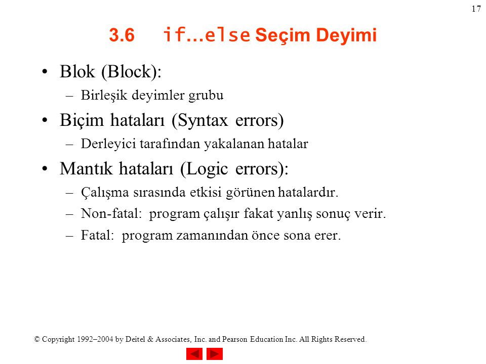 © Copyright 1992–2004 by Deitel & Associates, Inc. and Pearson Education Inc. All Rights Reserved. 17 3.6 if … else Seçim Deyimi Blok (Block): –Birleş