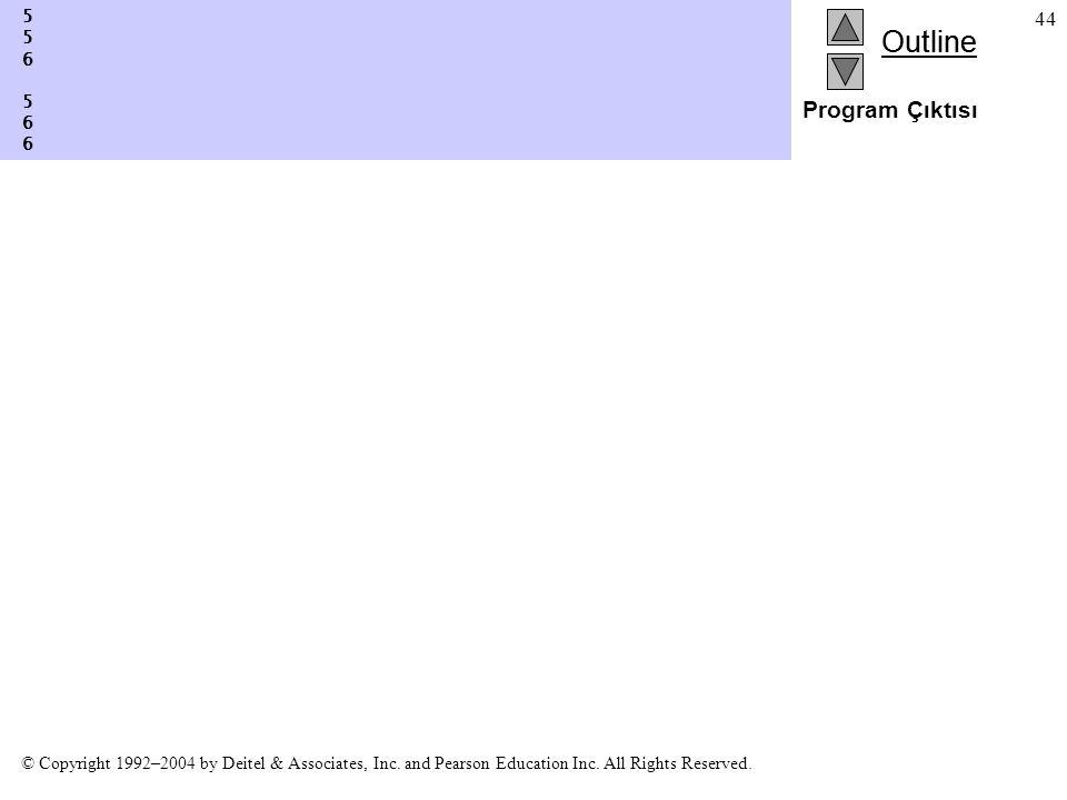 Outline © Copyright 1992–2004 by Deitel & Associates, Inc. and Pearson Education Inc. All Rights Reserved. 44 Program Çıktısı 5 5 6 5 6 6