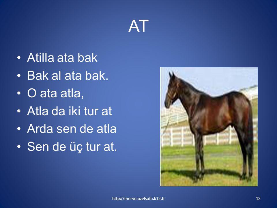 AT Atilla ata bak Bak al ata bak. O ata atla, Atla da iki tur at Arda sen de atla Sen de üç tur at. http://merve.ozelsafa.k12.tr12