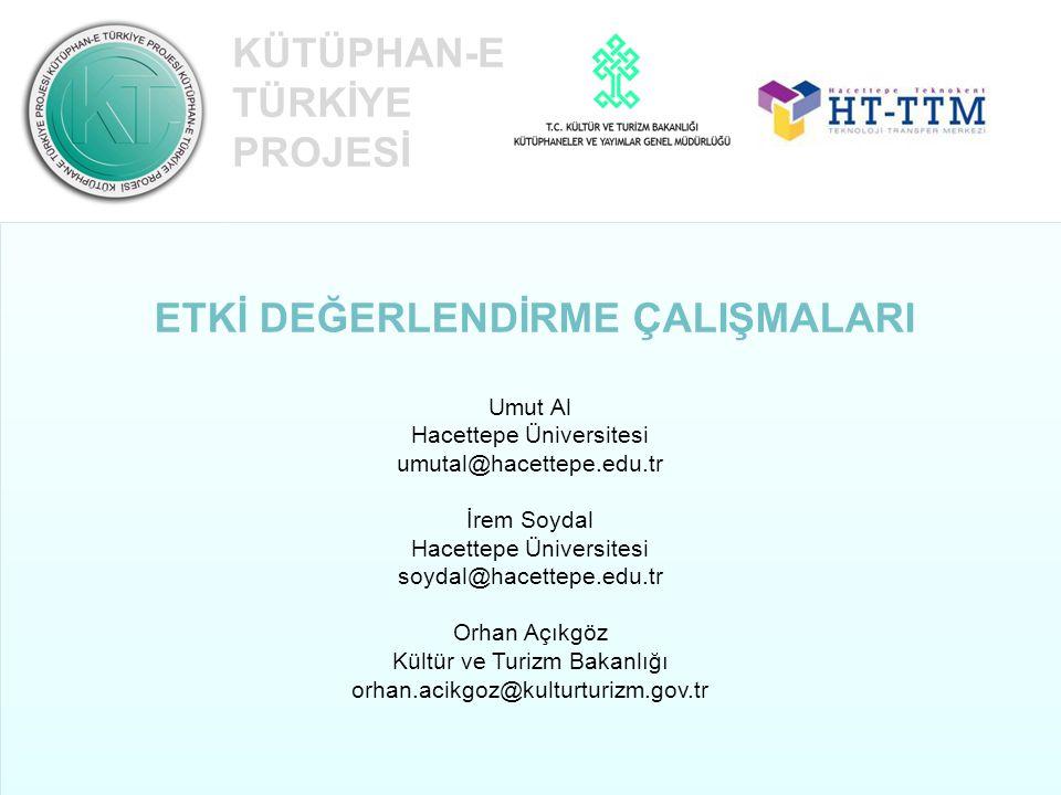KÜTÜPHAN-E TÜRKİYE PROJESİ ETKİ DEĞERLENDİRME ÇALIŞMALARI Umut Al Hacettepe Üniversitesi umutal@hacettepe.edu.tr İrem Soydal Hacettepe Üniversitesi so