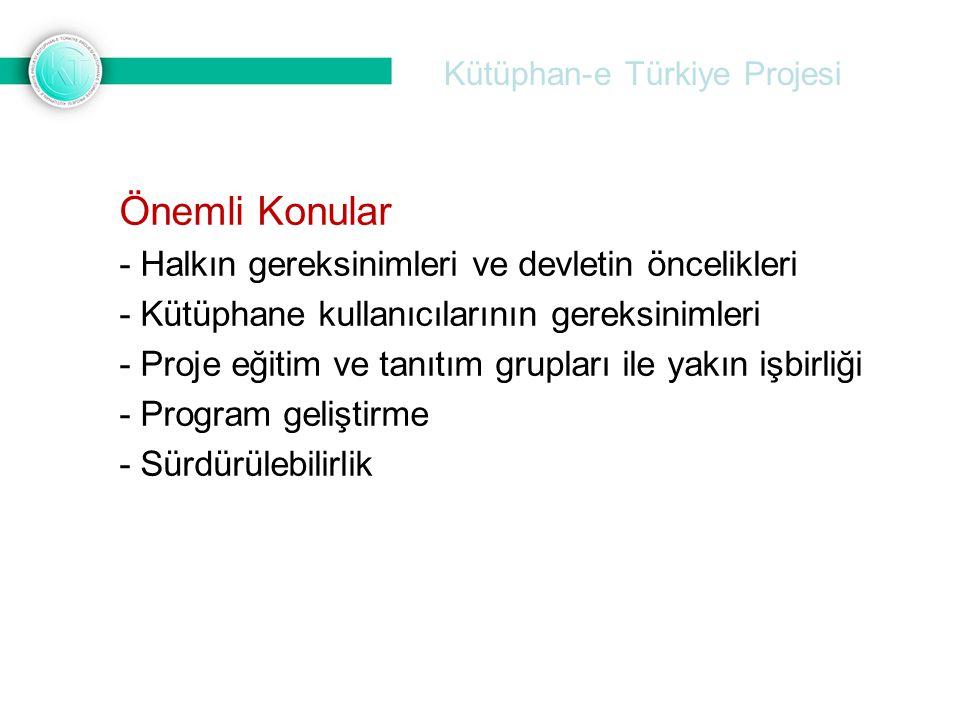 Kütüphan-e Türkiye Projesi Önemli Konular - Halkın gereksinimleri ve devletin öncelikleri - Kütüphane kullanıcılarının gereksinimleri - Proje eğitim v