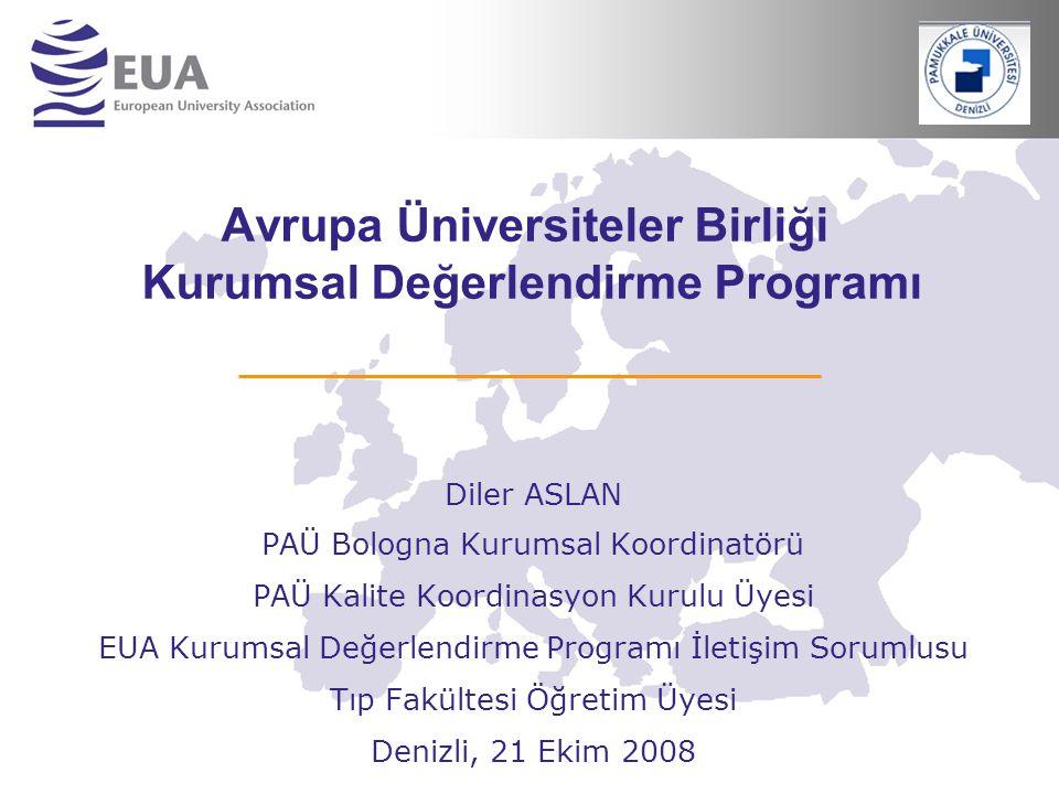 Avrupa Üniversiteler Birliği Kurumsal Değerlendirme Programı Diler ASLAN PAÜ Bologna Kurumsal Koordinatörü PAÜ Kalite Koordinasyon Kurulu Üyesi EUA Ku