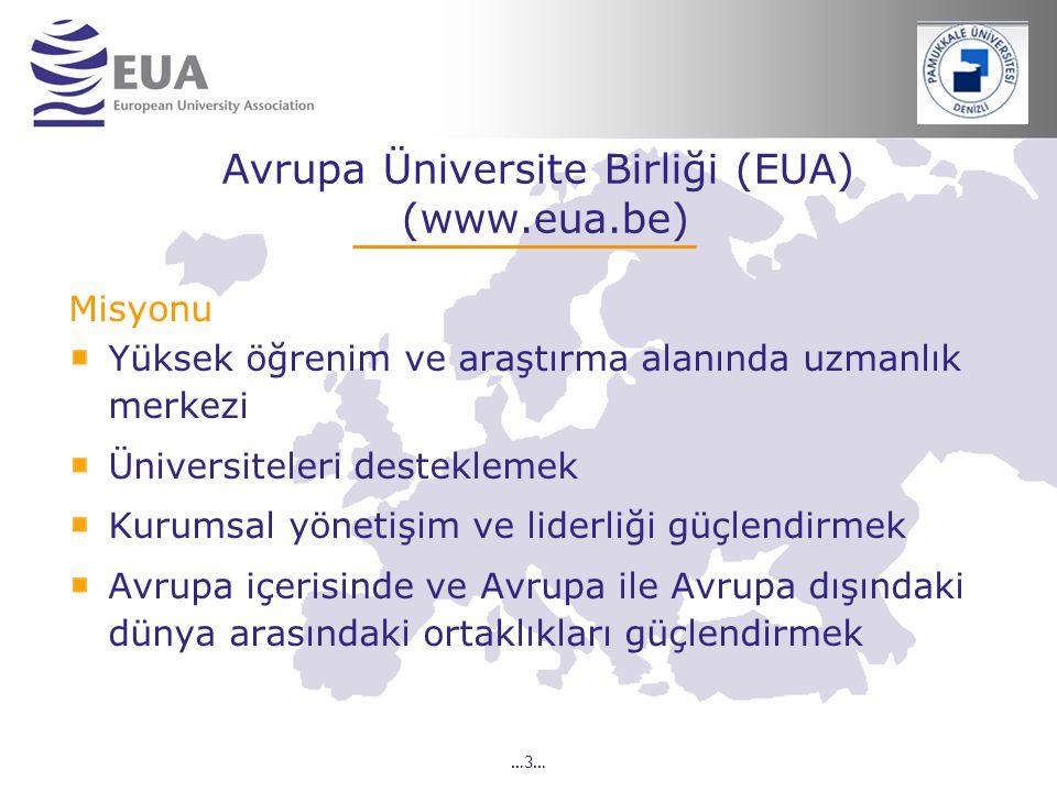 …3… Avrupa Üniversite Birliği (EUA) (www.eua.be) Misyonu Yüksek öğrenim ve araştırma alanında uzmanlık merkezi Üniversiteleri desteklemek Kurumsal yön