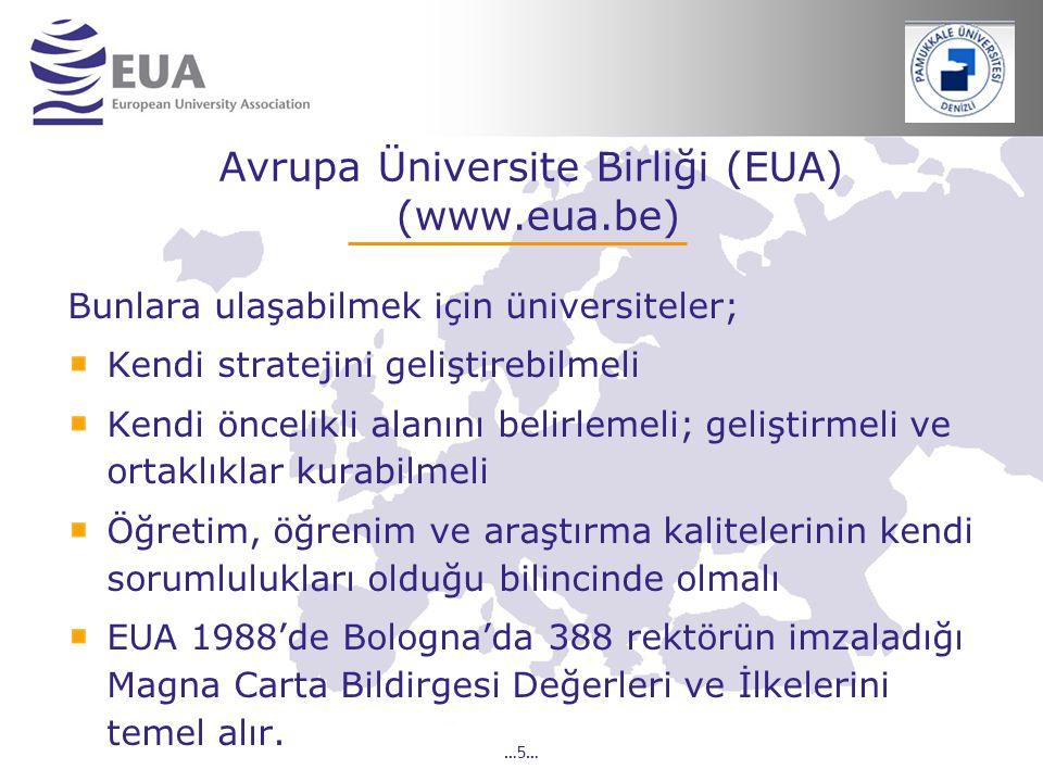 …5… Avrupa Üniversite Birliği (EUA) (www.eua.be) Bunlara ulaşabilmek için üniversiteler; Kendi stratejini geliştirebilmeli Kendi öncelikli alanını bel