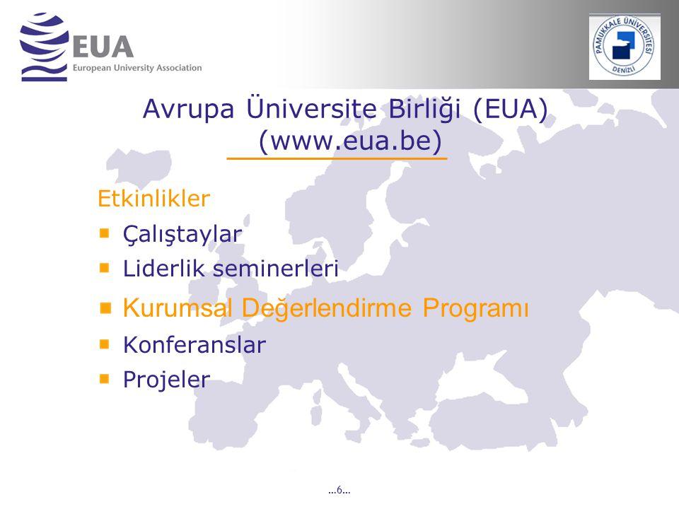 …6… Avrupa Üniversite Birliği (EUA) (www.eua.be) Etkinlikler Çalıştaylar Liderlik seminerleri Kurumsal Değerlendirme Programı Konferanslar Projeler