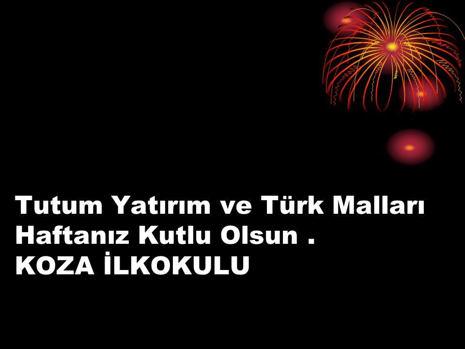 Tutum Yatırım ve Türk Malları Haftanız Kutlu Olsun. KOZA İLKOKULU
