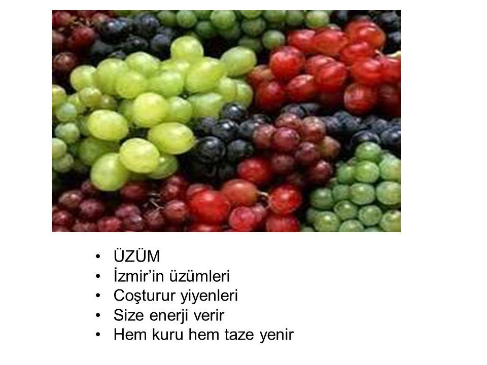 ÜZÜM İzmir'in üzümleri Coşturur yiyenleri Size enerji verir Hem kuru hem taze yenir