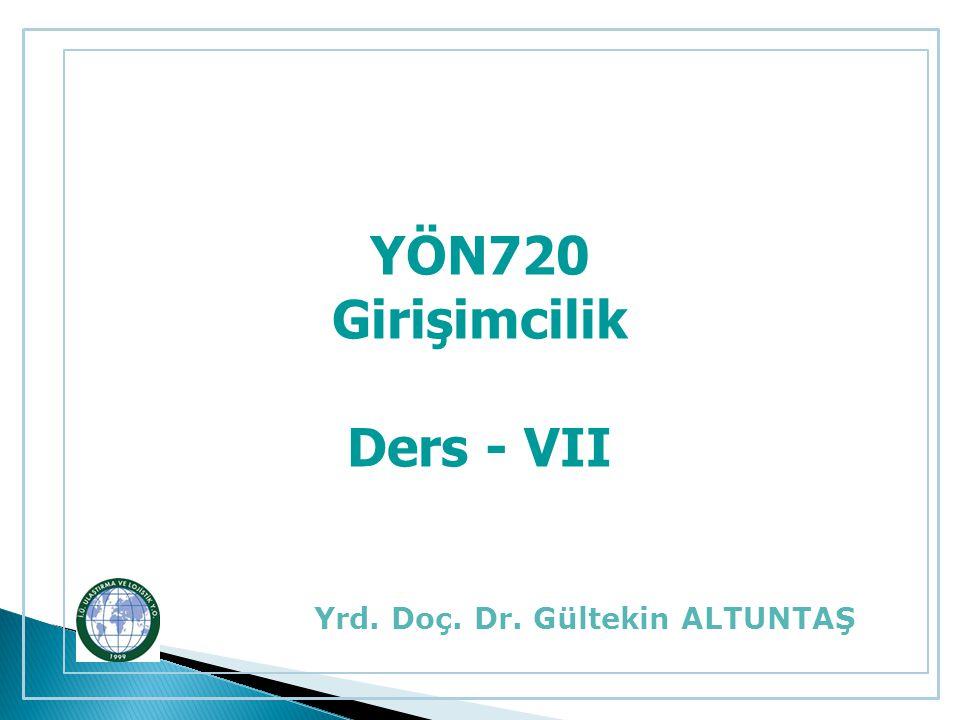 YÖN720 Girişimcilik Ders - VII Yrd. Doç. Dr. Gültekin ALTUNTAŞ