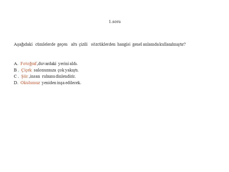 1.soru Aşağıdaki cümlelerde geçen altı çizili sözcüklerden hangisi genel anlamda kullanılmıştır.