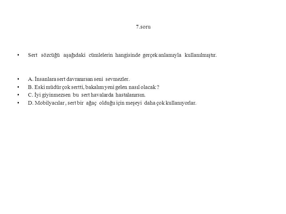 7.soru Sert sözcüğü aşağıdaki cümlelerin hangisinde gerçek anlamıyla kullanılmıştır.