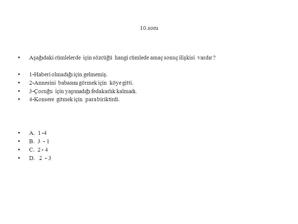 10.soru Aşağıdaki cümlelerde için sözcüğü hangi cümlede amaç sonuç ilişkisi vardır .