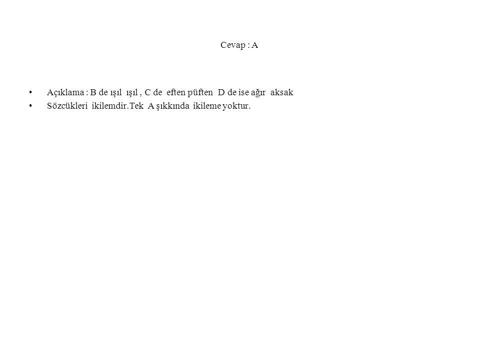 Cevap : A Açıklama : B de ışıl ışıl, C de eften püften D de ise ağır aksak Sözcükleri ikilemdir.Tek A şıkkında ikileme yoktur.