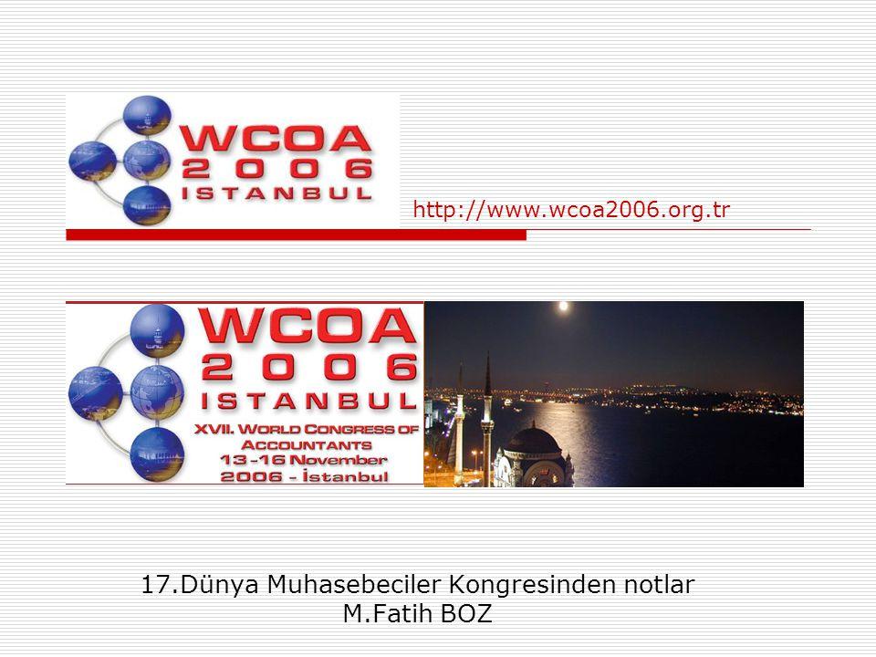 17.Dünya Muhasebeciler Kongresinden notlar M.Fatih BOZ http://www.wcoa2006.org.tr