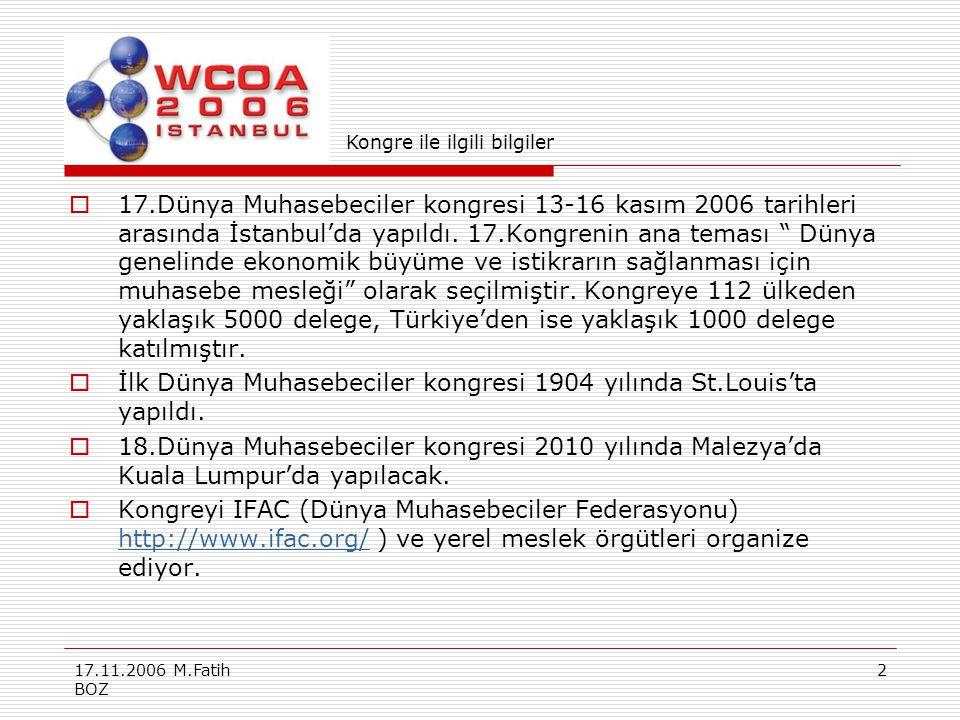 """17.11.2006 M.Fatih BOZ 2  17.Dünya Muhasebeciler kongresi 13-16 kasım 2006 tarihleri arasında İstanbul'da yapıldı. 17.Kongrenin ana teması """" Dünya ge"""