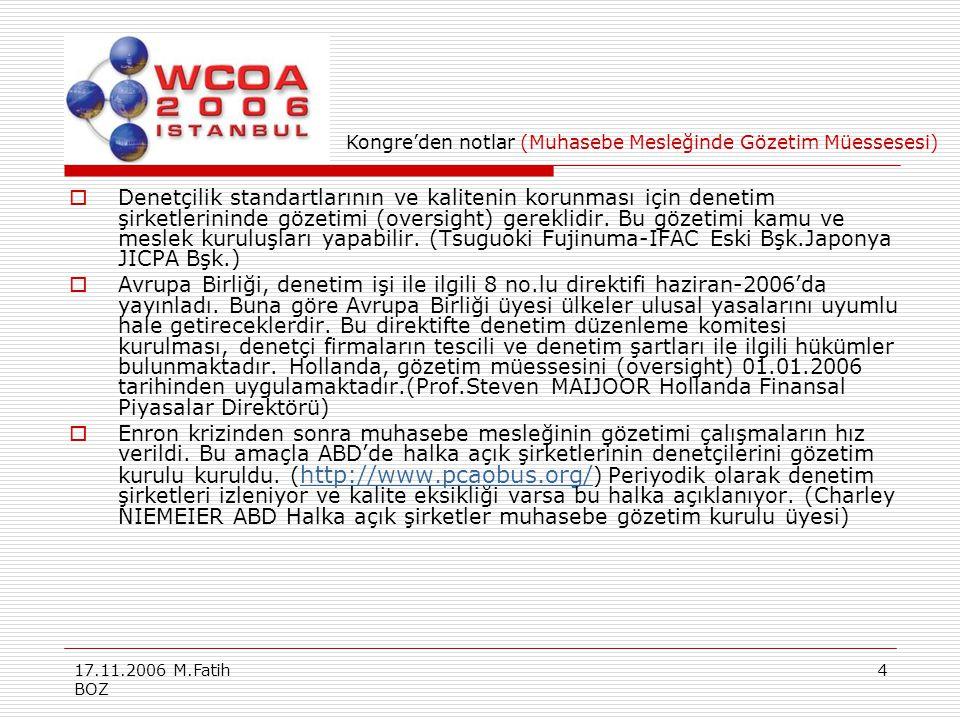 17.11.2006 M.Fatih BOZ 4  Denetçilik standartlarının ve kalitenin korunması için denetim şirketlerininde gözetimi (oversight) gereklidir. Bu gözetimi