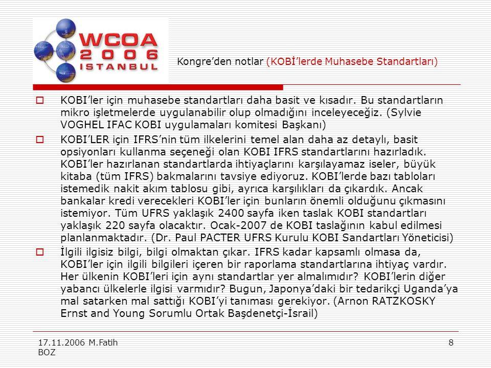 17.11.2006 M.Fatih BOZ 8  KOBI'ler için muhasebe standartları daha basit ve kısadır. Bu standartların mikro işletmelerde uygulanabilir olup olmadığın