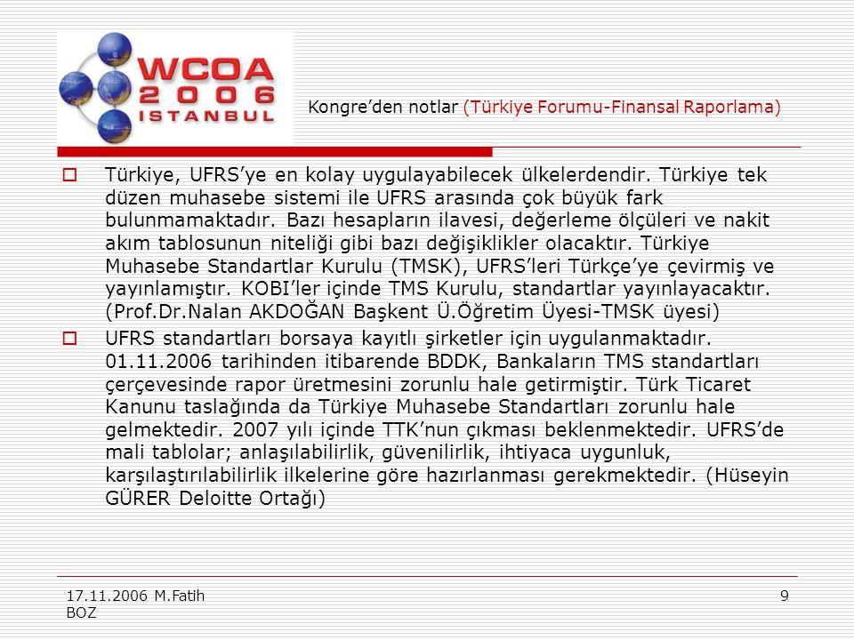 17.11.2006 M.Fatih BOZ 9  Türkiye, UFRS'ye en kolay uygulayabilecek ülkelerdendir. Türkiye tek düzen muhasebe sistemi ile UFRS arasında çok büyük far