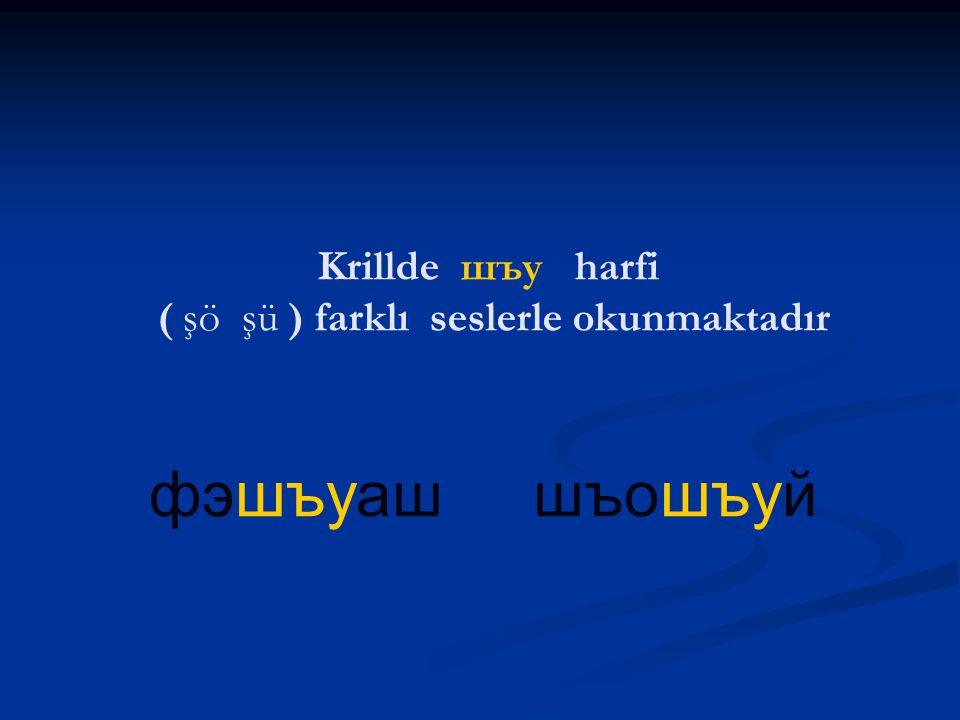 цуакъэ цунтхъэн Krillde цу harfi ( çö çü ) farklı seslerle okunmaktadır