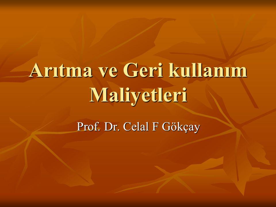 Arıtma ve Geri kullanım Maliyetleri Prof. Dr. Celal F Gökçay