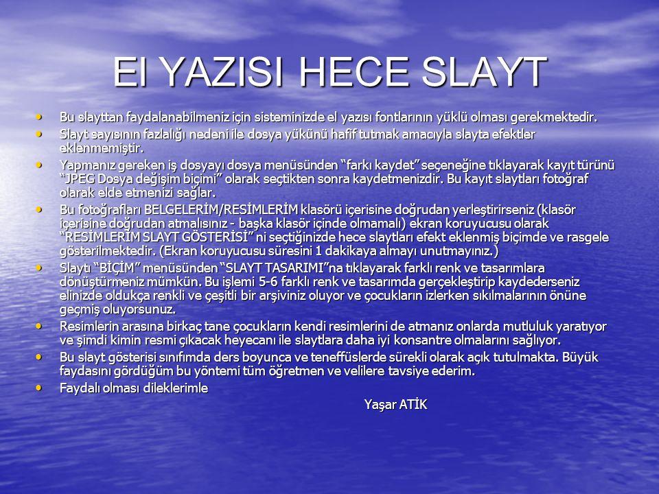 El YAZISI HECE SLAYT Bu slayttan faydalanabilmeniz için sisteminizde el yazısı fontlarının yüklü olması gerekmektedir. Bu slayttan faydalanabilmeniz i