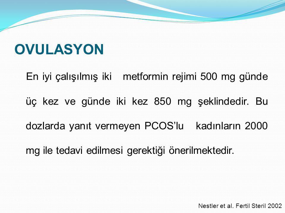 OVULASYON En iyi çalışılmış iki metformin rejimi 500 mg günde üç kez ve günde iki kez 850 mg şeklindedir. Bu dozlarda yanıt vermeyen PCOS'lu kadınları