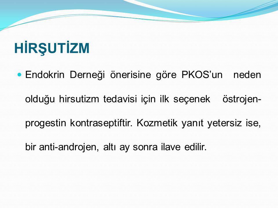 HİRŞUTİZM Endokrin Derneği önerisine göre PKOS'un neden olduğu hirsutizm tedavisi için ilk seçenek östrojen- progestin kontraseptiftir. Kozmetik yanıt
