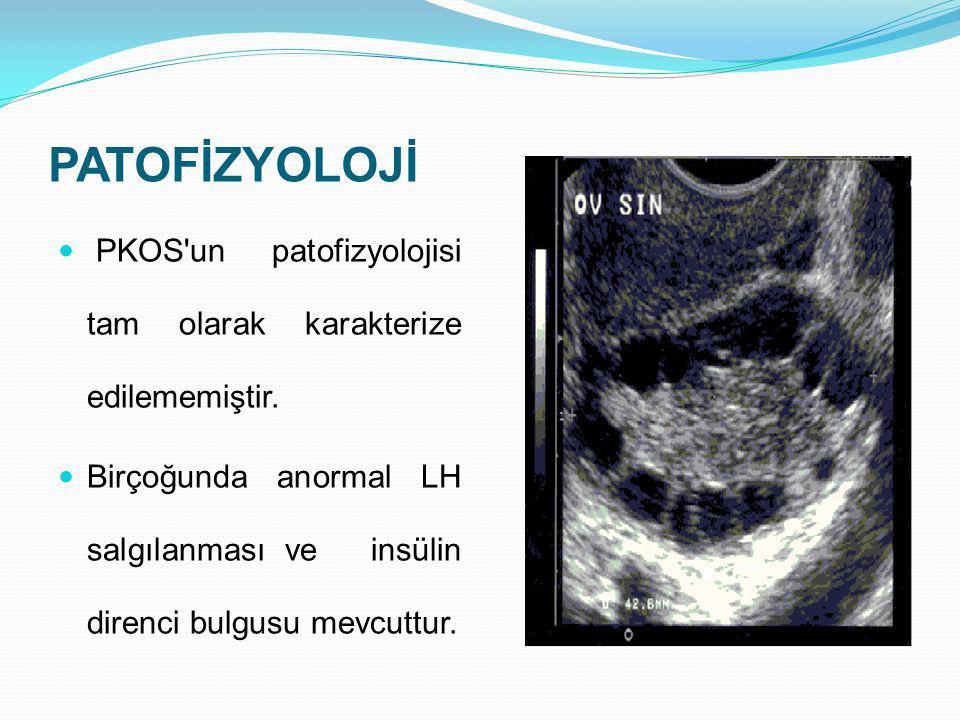 PATOFİZYOLOJİ PKOS'un patofizyolojisi tam olarak karakterize edilememiştir. Birçoğunda anormal LH salgılanması ve insülin direnci bulgusu mevcuttur.
