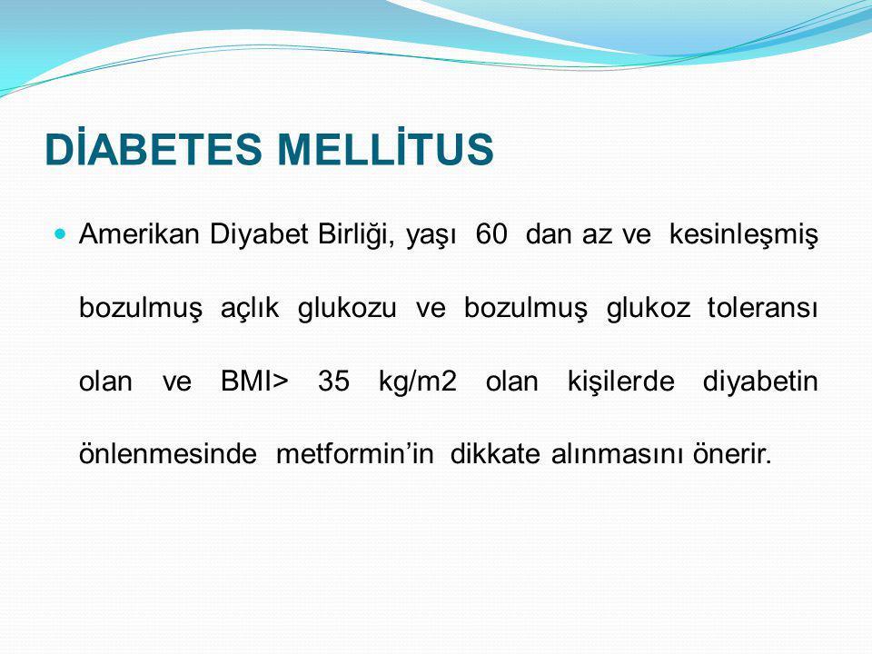DİABETES MELLİTUS Amerikan Diyabet Birliği, yaşı 60 dan az ve kesinleşmiş bozulmuş açlık glukozu ve bozulmuş glukoz toleransı olan ve BMI> 35 kg/m2 ol