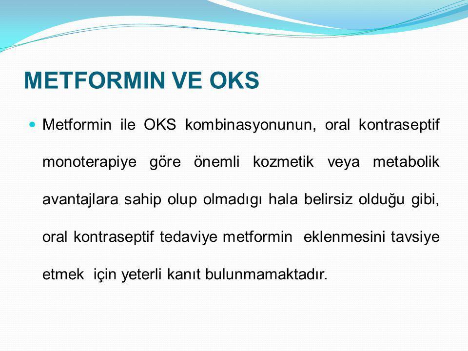 METFORMIN VE OKS Metformin ile OKS kombinasyonunun, oral kontraseptif monoterapiye göre önemli kozmetik veya metabolik avantajlara sahip olup olmadıgı