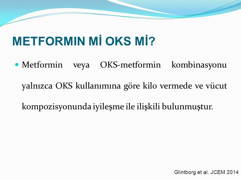 METFORMIN Mİ OKS Mİ? Metformin veya OKS-metformin kombinasyonu yalnızca OKS kullanımına göre kilo vermede ve vücut kompozisyonunda iyileşme ile ilişki