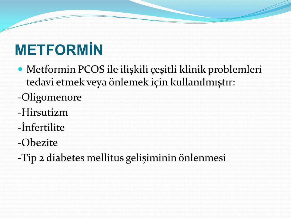 METFORMİN Metformin PCOS ile ilişkili çeşitli klinik problemleri tedavi etmek veya önlemek için kullanılmıştır: -Oligomenore -Hirsutizm -İnfertilite -