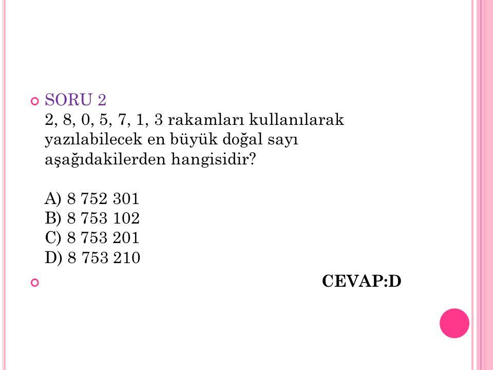 SORU 2 2, 8, 0, 5, 7, 1, 3 rakamları kullanılarak yazılabilecek en büyük doğal sayı aşağıdakilerden hangisidir? A) 8 752 301 B) 8 753 102 C) 8 753 201