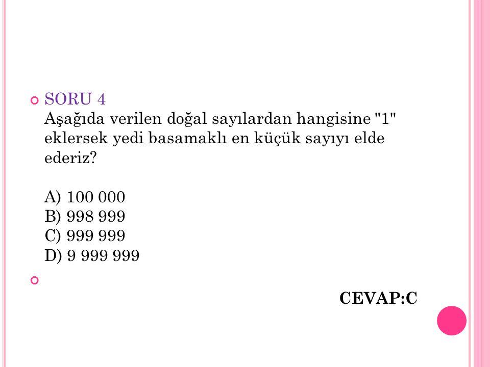 SORU 4 Aşağıda verilen doğal sayılardan hangisine