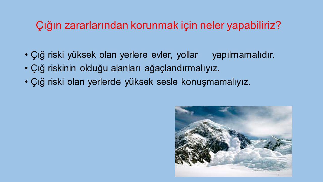 Çığ Dağın bir noktasından kopup gelen ve yuvarlandıkça büyüyen kar kümesidir. Genellikle dağların yüksek yamaçlarında olur. Can ve mal kayıplarına yol