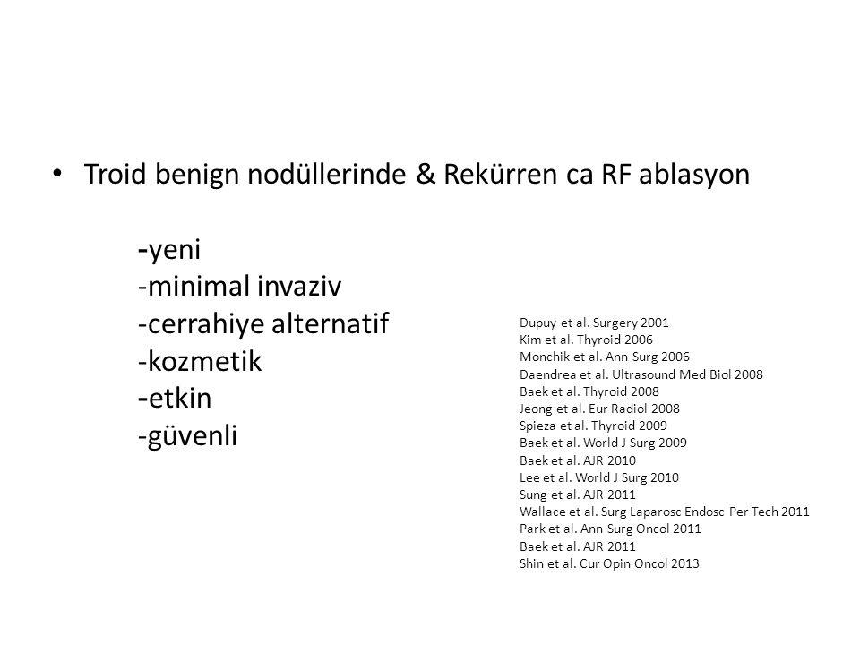 Troid benign nodüllerinde & Rekürren ca RF ablasyon - yeni -minimal invaziv -cerrahiye alternatif -kozmetik - etkin -güvenli Dupuy et al. Surgery 2001