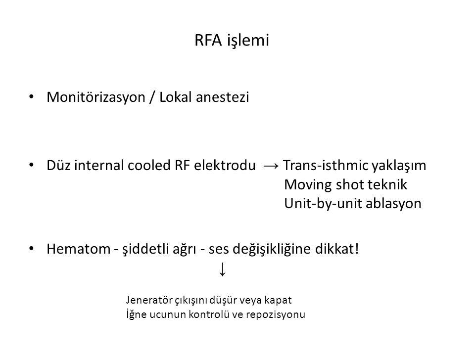 RFA işlemi Monitörizasyon / Lokal anestezi Düz internal cooled RF elektrodu → Trans-isthmic yaklaşım Moving shot teknik Unit-by-unit ablasyon Hematom