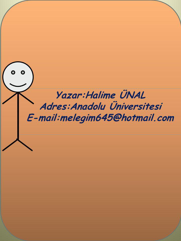 Yazar:Halime ÜNAL Adres:Anadolu Üniversitesi E-mail:melegim645@hotmail.com