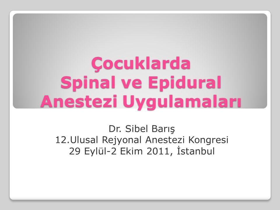 Çocuklarda Spinal ve Epidural Anestezi Uygulamaları Dr. Sibel Barış 12.Ulusal Rejyonal Anestezi Kongresi 29 Eylül-2 Ekim 2011, İstanbul