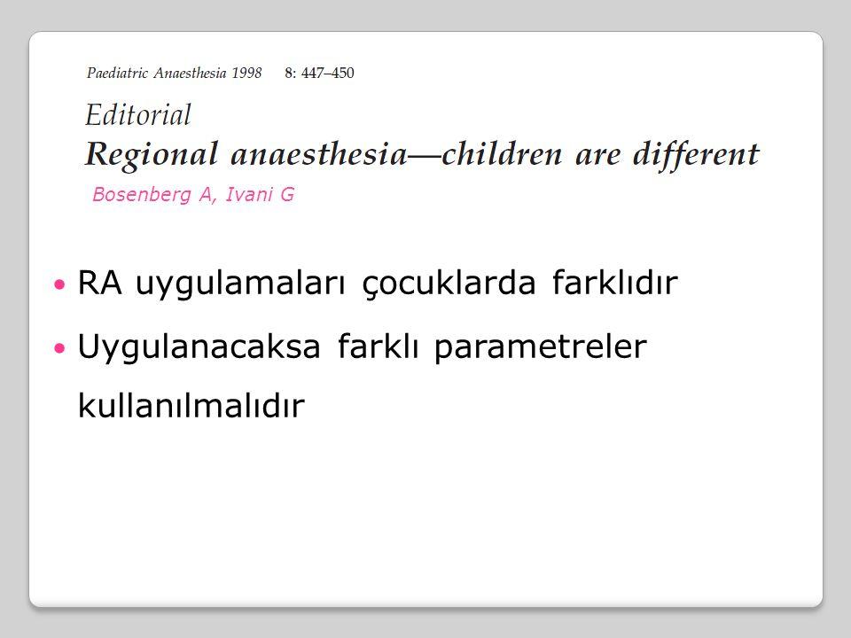 Bosenberg A, Ivani G RA uygulamaları çocuklarda farklıdır Uygulanacaksa farklı parametreler kullanılmalıdır