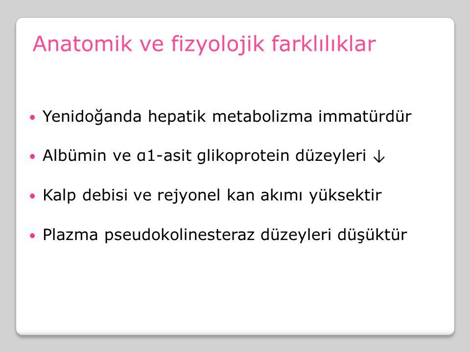 Anatomik ve fizyolojik farklılıklar Yenidoğanda hepatik metabolizma immatürdür Albümin ve α1-asit glikoprotein düzeyleri ↓ Kalp debisi ve rejyonel kan