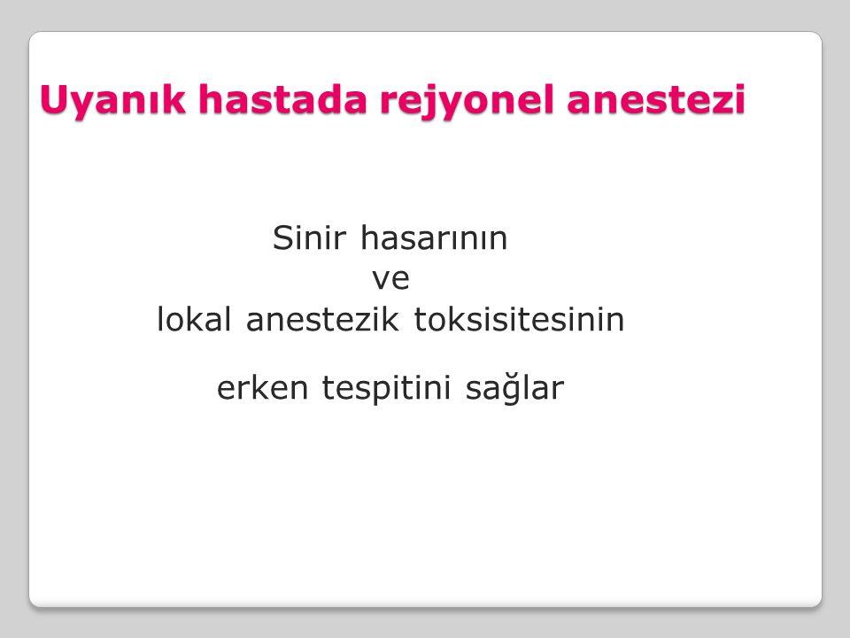 Uyanık hastada rejyonel anestezi Sinir hasarının ve lokal anestezik toksisitesinin erken tespitini sağlar